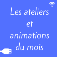 Les ateliers et animations du Mois